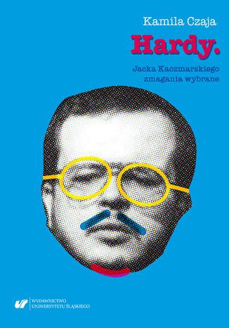 Okładka książki/ebooka Hardy. Jacka Kaczmarskiego zmagania wybrane