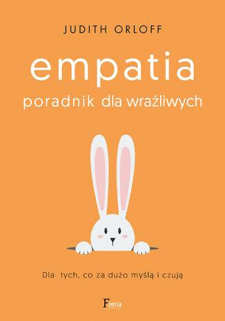 Okładka książki/ebooka Empatia. Poradnik dla wrażliwych. Dla tych, co za dużo myślą i czują