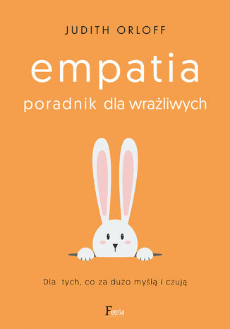 Okładka książki Empatia. Poradnik dla wrażliwych. Dla tych, co za dużo myślą i czują