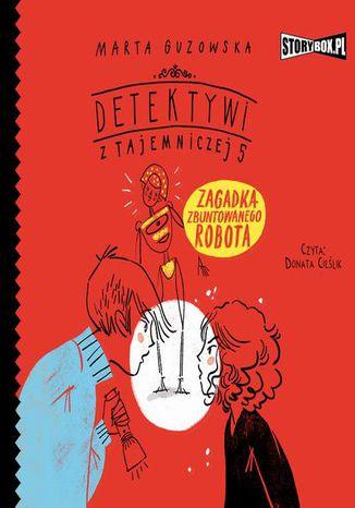 Okładka książki Detektywi z Tajemniczej 5. Tom 4. Zagadka zbuntowanego robota