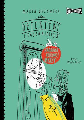 Okładka książki Detektywi z Tajemniczej 5. Tom 3. Zagadka królowej myszy