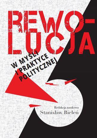 Okładka książki/ebooka Rewolucja w myśli i praktyce politycznej