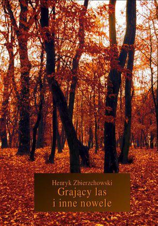 Okładka książki Grający las i inne nowele