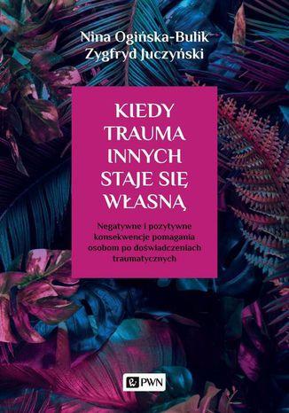 Okładka książki Kiedy trauma innych staje się własną