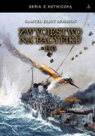Okładka książki Zwycięstwo na Pacyfiku 1945