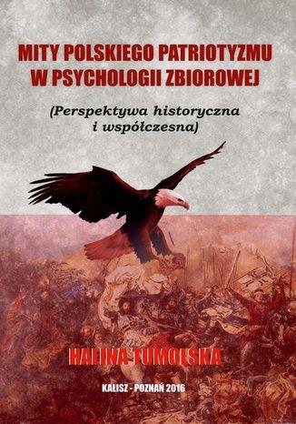 Okładka książki Mity polskiego patriotyzmu w psychologii zbiorowej (Perspektywa historyczna i współczesna)
