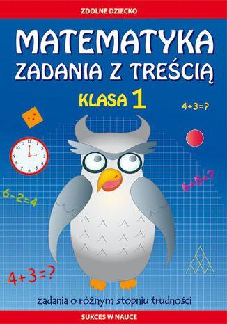 Okładka książki Matematyka. Zadania z treścią. Klasa 1