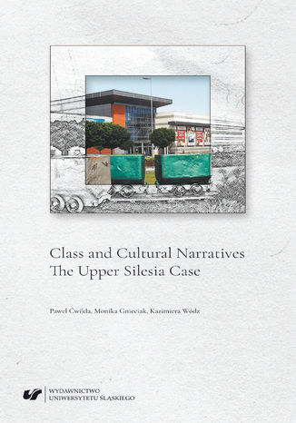 Okładka książki Class and Cultural Narratives. The Upper Silesia Case