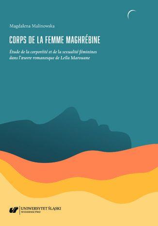 Okładka książki/ebooka Corps de la femme maghrébine. Étude de la corporéité et de la sexualité féminines dans l\'oeuvre romanesque de Leïla Marouane