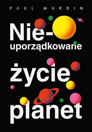 Okładka książki/ebooka Nieuporządkowane życie planet
