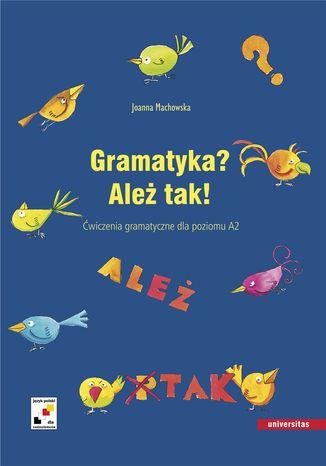 Okładka książki/ebooka Gramatyka? Ależ tak! Ćwiczenia gramatyczne dla poziomu A2