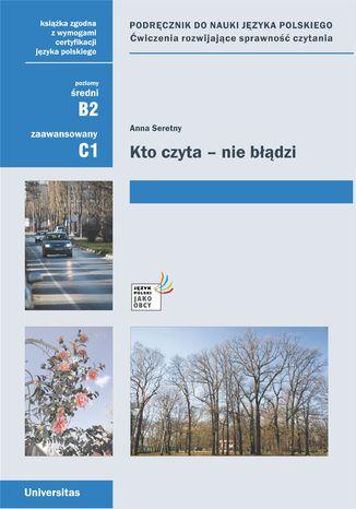 Okładka książki/ebooka Kto czyta - nie błądzi. Podręcznik do nauki języka polskiego. Ćwiczenia rozwijające sprawność czytania (B2, C1)