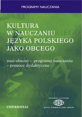 Okładka książki Kultura w nauczaniu języka polskiego jako obcego. Stan obecny - programy nauczania - pomoce dydaktyczne