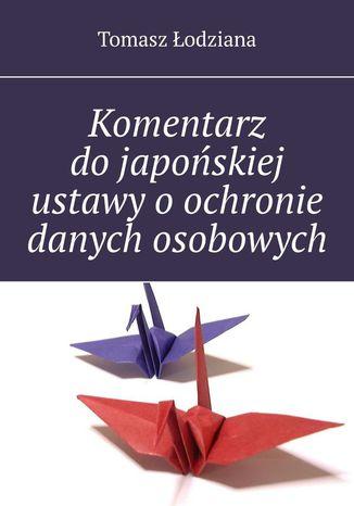 Okładka książki Komentarz dojapońskiej ustawy oochronie danych osobowych