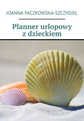 Okładka książki/ebooka Planner urlopowy zdzieckiem