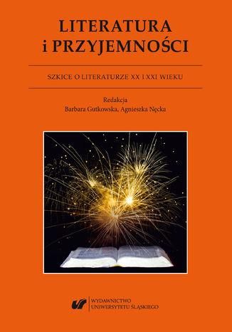 Okładka książki Literatura i przyjemności. Szkice o literaturze XX I XXI wieku