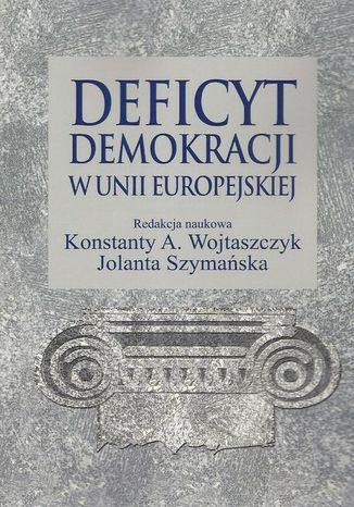 Okładka książki Deficyt demokracji w Unii Europejskiej
