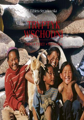 Okładka książki/ebooka Tryptyk wschodni. Tybet, Mongolia, Chiny