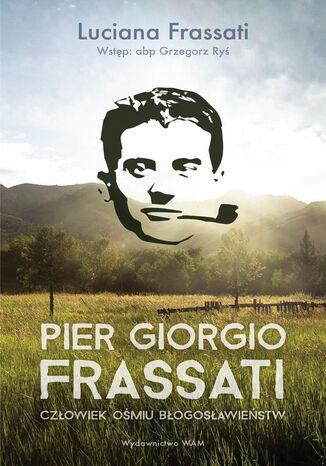 Okładka książki Pier Giorgio Frassati. Człowiek ośmiu Błogosławieństw