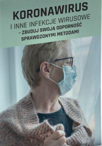 Okładka książki/ebooka Koronawirus i inne infekcje wirusowe - zbuduj swoją odporność sprawdzonymi metodami