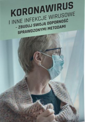 Okładka książki Koronawirus i inne infekcje wirusowe - zbuduj swoją odporność sprawdzonymi metodami