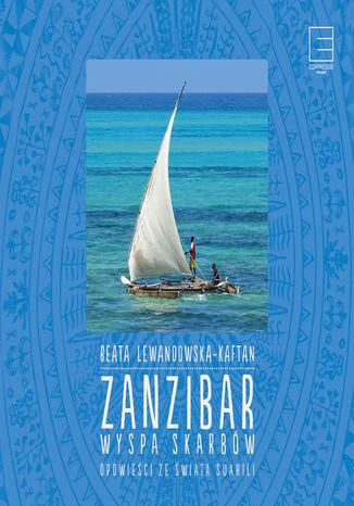 Okładka książki Zanzibar  wyspa skarbów Opowieści ze świata suahili
