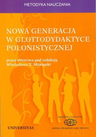 Okładka książki Nowa generacja w glottodydaktyce polonistycznej