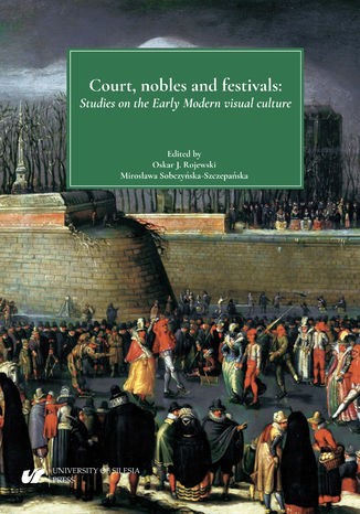 Okładka książki/ebooka Court, nobles and festivals. Studies on the Early Modern visual culture