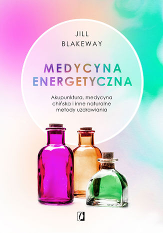 Okładka książki Medycyna energetyczna. Akupunktura, medycyna chińska i inne naturalne metody uzdrawiania