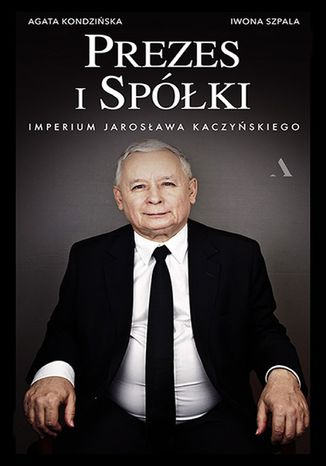 Okładka książki/ebooka Prezes i Spółki. Imperium Jarosława Kaczyńskiego