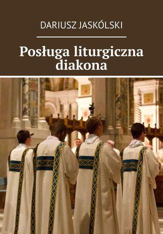 Okładka książki Posługa liturgiczna diakona