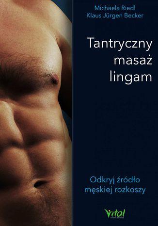 Okładka książki Tantryczny masaż lingam. Odkryj źródło męskiej rozkoszy
