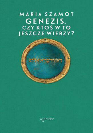 Okładka książki Genezis. Czy ktoś w to jeszcze wierzy?