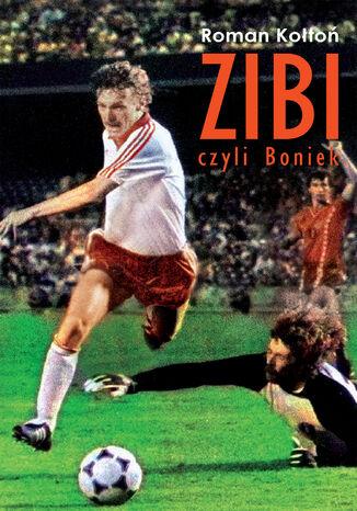 Okładka książki Zibi. Biografia Zbigniewa Bońka