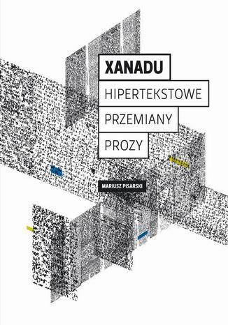 Okładka książki/ebooka Xanadu. Hipertekstowe przemiany prozy