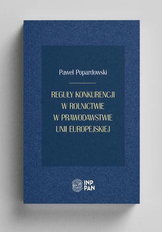 Okładka książki  Reguły konkurencji w rolnictwie w prawodawstwie Unii Europejskiej