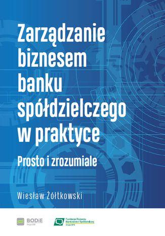 Okładka książki Zarządzanie biznesem banku spółdzielczego w praktyce. Prosto i zrozumiale