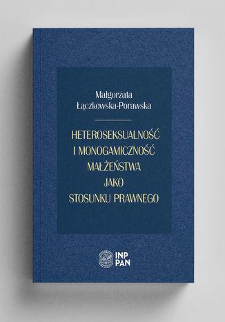 Okładka książki/ebooka Heteroseksualność i monogamiczność małżeństwa jako stosunku prawnego