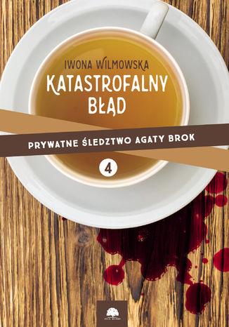 Okładka książki Katastrofalny błąd.Prywatne śledztwo Agaty Brok. cz.4