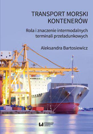 Okładka książki Transport morski kontenerów. Rola i znaczenie intermodalnych terminali przeładunkowych
