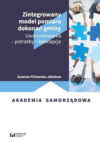 Okładka książki Zintegrowany model pomiaru dokonań gminy. Uwarunkowania - potrzeby - koncepcje