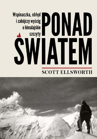 Okładka książki Ponad światem. Wspinaczka, obłęd i zabójczy wyścig o himalajskie szczyty