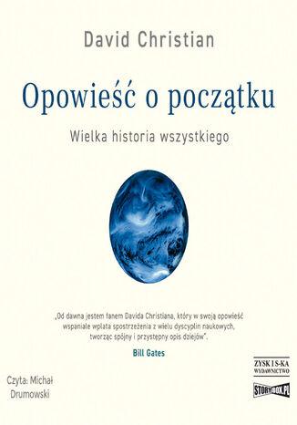 Okładka książki Opowieść o początku. Wielka historia wszystkiego