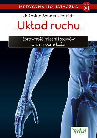 Okładka książki/ebooka Medycyna holistyczna. Tom XI. Układ ruchu. Sprawność mięśni i stawów oraz mocne kości