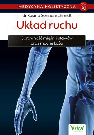 Okładka książki Medycyna holistyczna. Tom XI. Układ ruchu. Sprawność mięśni i stawów oraz mocne kości