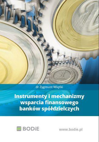 Okładka książki Instrumenty i mechanizmy wsparcia finansowego banków spółdzielczych