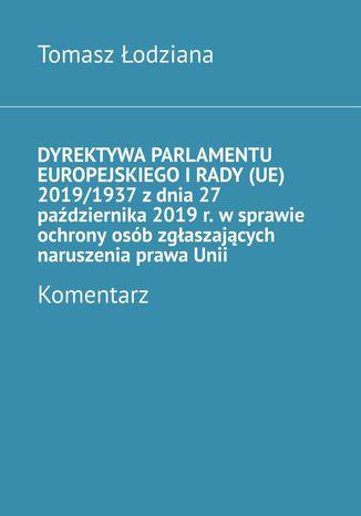 Okładka książki Dyrektywa Parlamentu Europejskiego iRady (UE) 2019/1937 zdnia 27 października 2019 r. wsprawie ochrony osób zgłaszających naruszenia prawaUnii. Komentarz