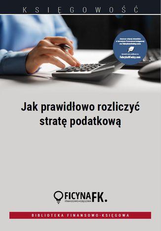 Okładka książki/ebooka Jak prawidłowo rozliczyć stratę podatkową
