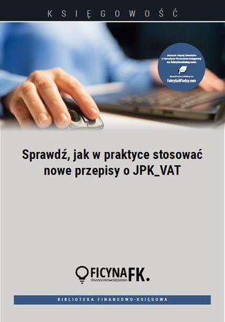 Okładka książki Sprawdź, jak w praktyce stosować nowe przepisy o JPK_VAT