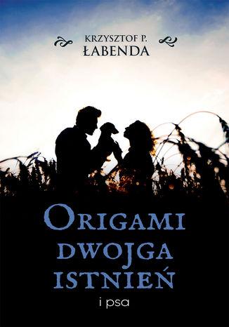 Okładka książki Origami dwojga istnień i psa